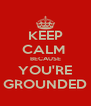 KEEP CALM  BECAUSE YOU'RE GROUNDED - Personalised Poster A4 size