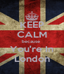 KEEP CALM because  You're In London - Personalised Poster A4 size