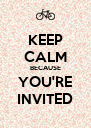 KEEP CALM BECAUSE YOU'RE INVITED - Personalised Poster A4 size
