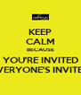 KEEP CALM BECAUSE YOU'RE INVITED EVERYONE'S INVITED - Personalised Poster A4 size