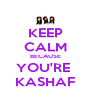 KEEP CALM BECAUSE YOU'RE  KASHAF - Personalised Poster A4 size