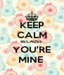 KEEP CALM BECAUSE  YOU'RE MINE  - Personalised Poster A4 size