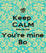 Keep  CALM Because You're mine Bo - Personalised Poster A4 size