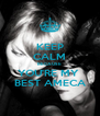 KEEP CALM BECAUSE YOU'RE MY  BEST AMECA - Personalised Poster A4 size