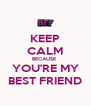 KEEP CALM BECAUSE  YOU'RE MY BEST FRIEND - Personalised Poster A4 size