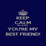 KEEP CALM BECAUSE YOU'RE MY BEST FRIEND! - Personalised Poster A4 size