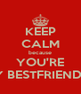 KEEP CALM because YOU'RE MY BESTFRIEND :D - Personalised Poster A4 size