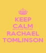 KEEP CALM BECAUSE YOU'RE RACHAEL TOMLINSON - Personalised Poster A4 size