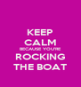 KEEP CALM BECAUSE YOU'RE ROCKING THE BOAT - Personalised Poster A4 size