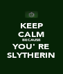 KEEP CALM BECAUSE YOU' RE SLYTHERIN - Personalised Poster A4 size