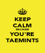 KEEP CALM BECAUSE YOU'RE TAEMINTS - Personalised Poster A4 size