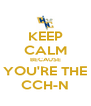 KEEP CALM BECAUSE YOU'RE THE CCH-N - Personalised Poster A4 size