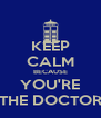 KEEP CALM BECAUSE YOU'RE THE DOCTOR - Personalised Poster A4 size