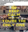 KEEP CALM BECAUSE  YOU'RE THE ONLY ONE - Personalised Poster A4 size