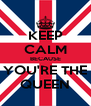 KEEP CALM BECAUSE YOU'RE THE QUEEN - Personalised Poster A4 size