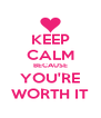 KEEP CALM BECAUSE YOU'RE WORTH IT - Personalised Poster A4 size