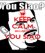 KEEP CALM BECAUSE YOU SIAO  - Personalised Poster A4 size