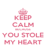 KEEP CALM BECAUSE YOU STOLE MY HEART - Personalised Poster A4 size