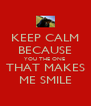 KEEP CALM BECAUSE YOU THE ONE  THAT MAKES ME SMILE - Personalised Poster A4 size