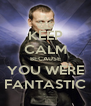 KEEP CALM BECAUSE YOU WERE FANTASTIC - Personalised Poster A4 size