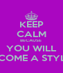 KEEP CALM BECAUSE  YOU WILL BECOME A STYLES - Personalised Poster A4 size