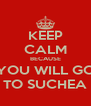 KEEP CALM BECAUSE YOU WILL GO TO SUCHEA - Personalised Poster A4 size