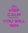 KEEP CALM BECAUSE  YOU WILL WIN - Personalised Poster A4 size