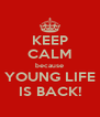 KEEP CALM because YOUNG LIFE IS BACK! - Personalised Poster A4 size
