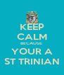 KEEP CALM BECAUSE  YOUR A ST TRINIAN - Personalised Poster A4 size