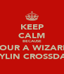 KEEP CALM BECAUSE YOUR A WIZARD KAYLIN CROSSDALE - Personalised Poster A4 size