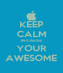 KEEP CALM BECAUSE YOUR AWESOME - Personalised Poster A4 size