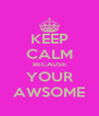 KEEP CALM BECAUSE YOUR AWSOME - Personalised Poster A4 size
