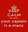 KEEP CALM because your captain is a manc - Personalised Poster A4 size