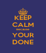 KEEP CALM Because YOUR DONE - Personalised Poster A4 size