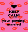 KEEP CALM because  your getting  married - Personalised Poster A4 size