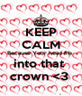 KEEP CALM Because Your head fits  into that  crown <3  - Personalised Poster A4 size