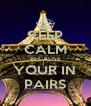 KEEP CALM BECAUSE YOUR IN PAIRS - Personalised Poster A4 size