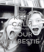 KEEP CALM BECAUSE YOUR MY BESTIE - Personalised Poster A4 size