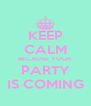 KEEP CALM BECAUSE YOUR  PARTY IS COMING - Personalised Poster A4 size