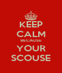 KEEP CALM BECAUSE YOUR SCOUSE - Personalised Poster A4 size