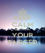 KEEP CALM BECAUSE YOUR TAGGED - Personalised Poster A4 size