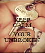 KEEP CALM Because YOUR UNBROKEN - Personalised Poster A4 size