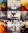 KEEP CALM BECAUSE YOU'RE A  DEMIGOD - Personalised Poster A4 size