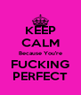 KEEP CALM Because You're FUCKING PERFECT - Personalised Poster A4 size