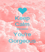Keep Calm Because You're Gorgeous - Personalised Poster A4 size