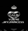 KEEP CALM BECAUSE YOU'RE MY PRINCESS - Personalised Poster A4 size