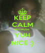 KEEP CALM BECAUSE  YUH NICE :) - Personalised Poster A4 size