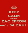 KEEP CALM because ZAC EFROM love's SA ZAUHY - Personalised Poster A4 size