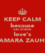 KEEP CALM because ZAC EFRON love's SAMARA ZAUHY - Personalised Poster A4 size