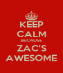 KEEP CALM BECAUSE ZAC'S AWESOME - Personalised Poster A4 size